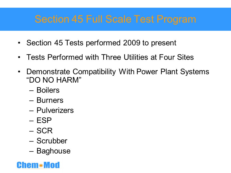 Section 45 Full Scale Test Program Section 45 Tests performed 2009 to present Tests Performed with Three Utilities at Four Sites Demonstrate Compatibi