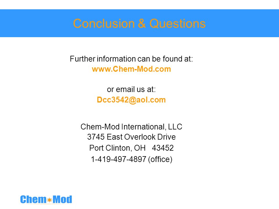 Conclusion & Questions Further information can be found at: www.Chem-Mod.com or email us at: Dcc3542@aol.com Chem-Mod International, LLC 3745 East Ove
