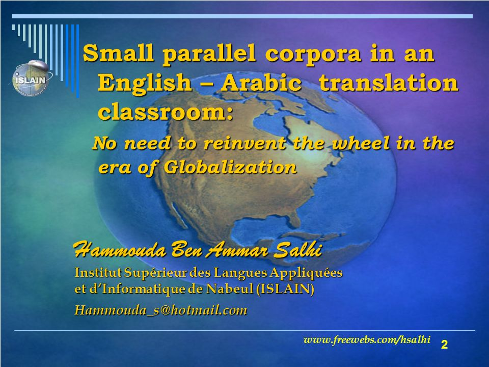 2 Small parallel corpora in an English – Arabic translation classroom: No need to reinvent the wheel in the era of Globalization No need to reinvent t