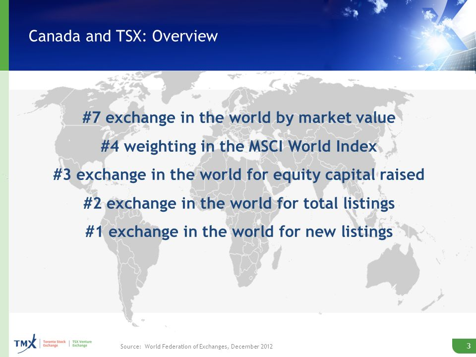 Canada and TSX: Strong Fundamentals Economically stable Canada is the fourth largest equity market by float capitalization in the MSCI World Index Worlds soundest banking system* Lowest debt-to-GDP among G7 Strong equity culture The global exchange leader for new listings in 2012, 2011, 2010 and 2009 ~$2.2 trillion in market cap Resource rich Poised to be a leader in driving the global clean economy 4 * World Economic Forum, September 2012, five years in a row