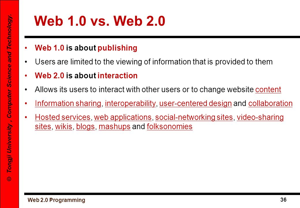 Web 2.0 Programming 36 © Tongji University, Computer Science and Technology. Web 1.0 vs. Web 2.0 Web 1.0 is about publishing Users are limited to the