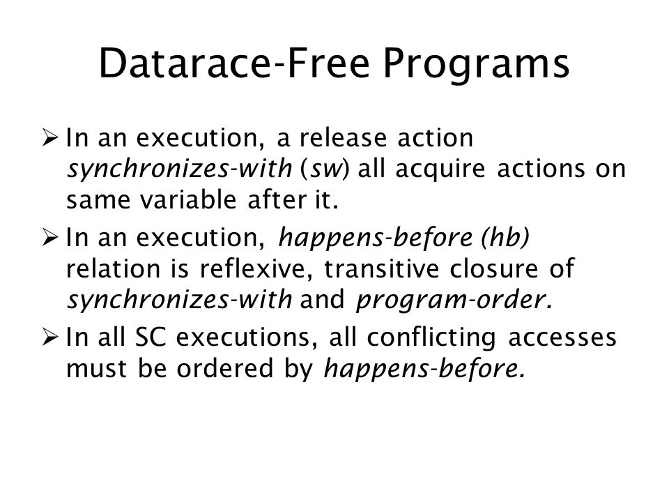 Datarace-Free Programs In an execution, a release action synchronizes-with (sw) all acquire actions on same variable after it.