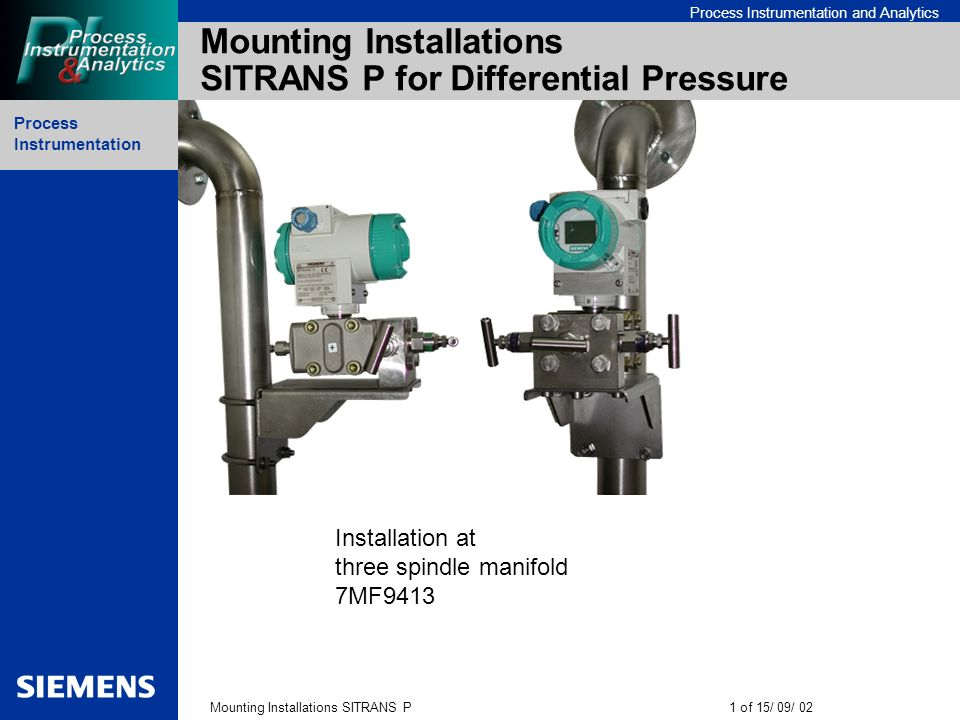 Process Instrumentation Mounting Installations SITRANS P12 of 15/ 09/ 02 Process Instrumentation and Analytics Mounting Installations SITRANS P for Differential Pressure Installation with three spindle manifold 7MF9411 (at 2-stand pipe)