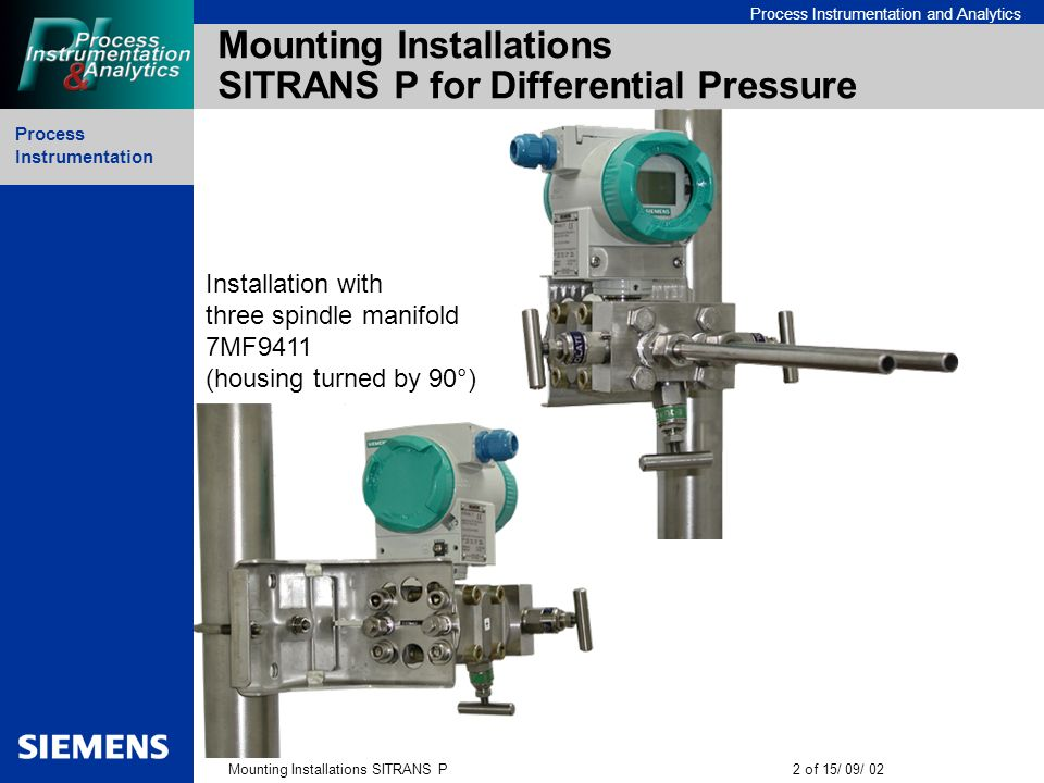 Process Instrumentation Mounting Installations SITRANS P13 of 15/ 09/ 02 Process Instrumentation and Analytics Mounting Installations SITRANS P for Differential Pressure Installation at double shut-off valve 7MF9011