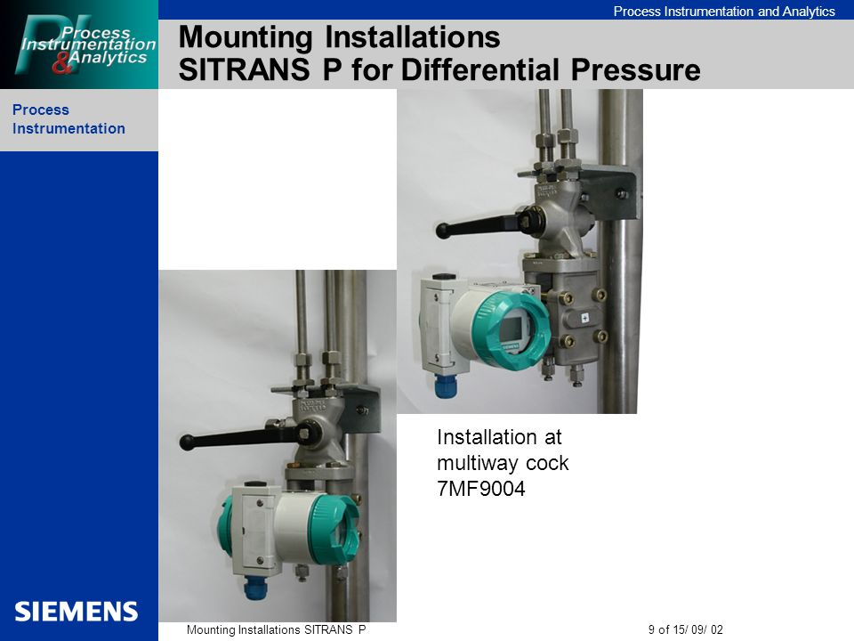 Process Instrumentation Mounting Installations SITRANS P10 of 15/ 09/ 02 Process Instrumentation and Analytics Mounting Installations SITRANS P for Differential Pressure Installation at three way manifold 7MF9010 (with process covers -H03)