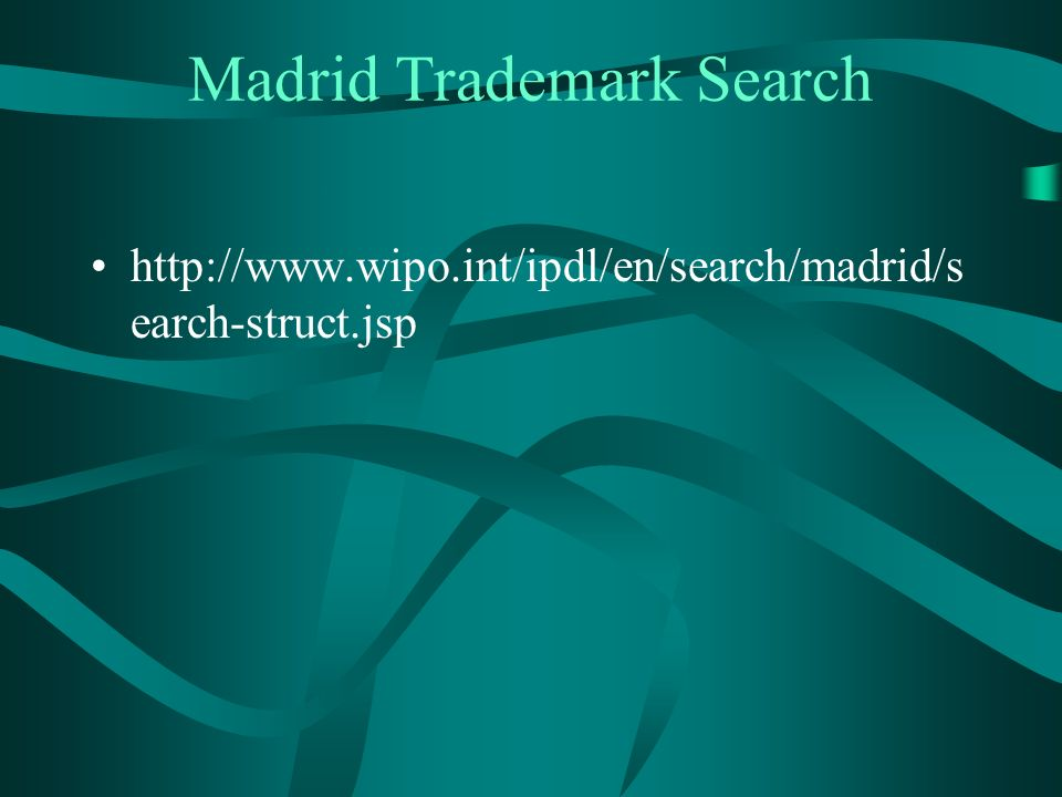 Madrid Trademark Search http://www.wipo.int/ipdl/en/search/madrid/s earch-struct.jsp