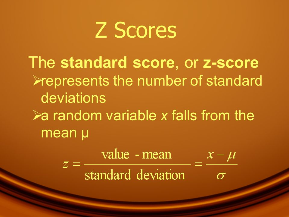 Z Scores The standard score, or z-score represents the number of standard deviations a random variable x falls from the mean μ