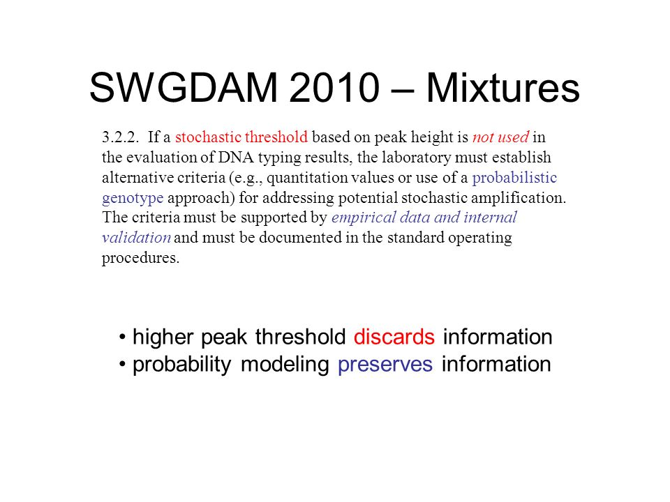 SWGDAM 2010 – Mixtures 3.2.2. If a stochastic threshold based on peak height is not used in the evaluation of DNA typing results, the laboratory must