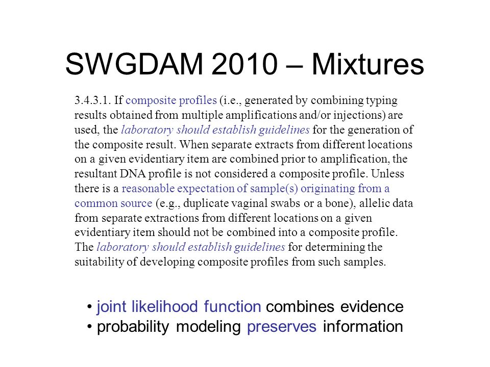 SWGDAM 2010 – Mixtures 3.4.3.1. If composite profiles (i.e., generated by combining typing results obtained from multiple amplifications and/or inject
