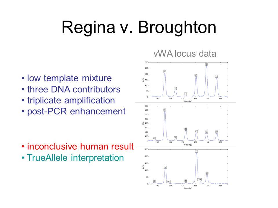 Regina v. Broughton low template mixture three DNA contributors triplicate amplification post-PCR enhancement vWA locus data inconclusive human result