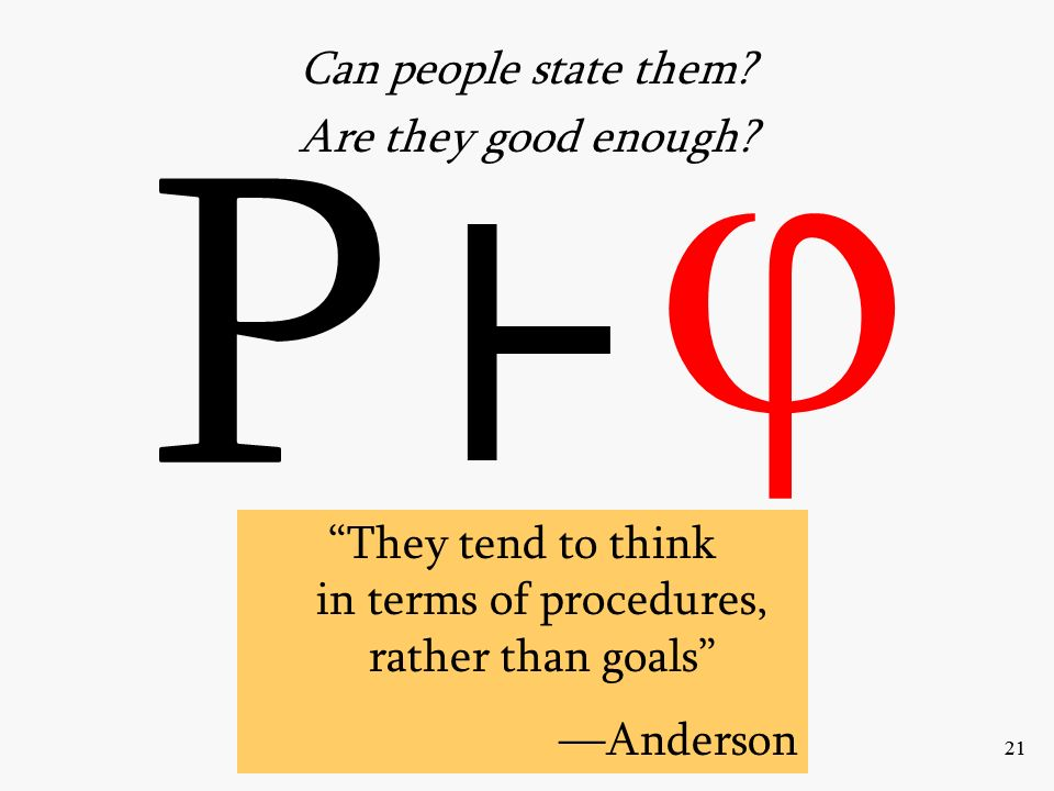 21 P They tend to think in terms of procedures, rather than goals Anderson Can people state them.