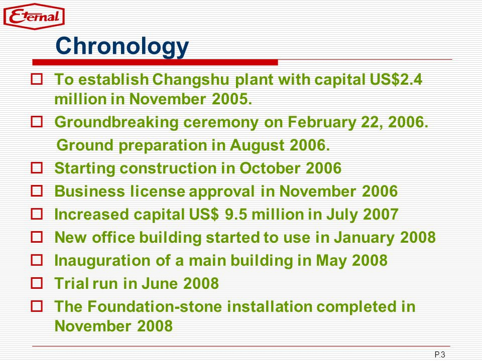 P.3 Chronology To establish Changshu plant with capital US$2.4 million in November 2005. Groundbreaking ceremony on February 22, 2006. Ground preparat