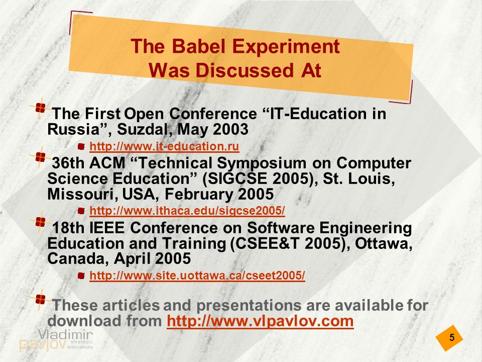5 The Babel Experiment Was Discussed At The First Open Conference IT-Education in Russia, Suzdal, May th ACM Technical Symposium on Computer Science Education (SIGCSE 2005), St.