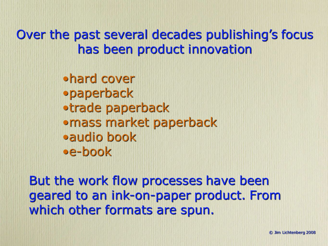 © Jim Lichtenberg 2008 © Jim Lichtenberg 2008 Over the past several decades publishings focus has been product innovation hard coverhard cover paperba