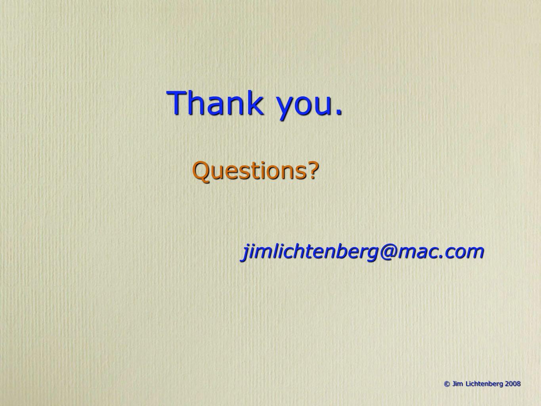 © Jim Lichtenberg 2008 © Jim Lichtenberg 2008 Thank you. Questions?jimlichtenberg@mac.com