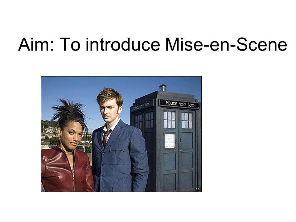 Aim: To introduce Mise-en-Scene