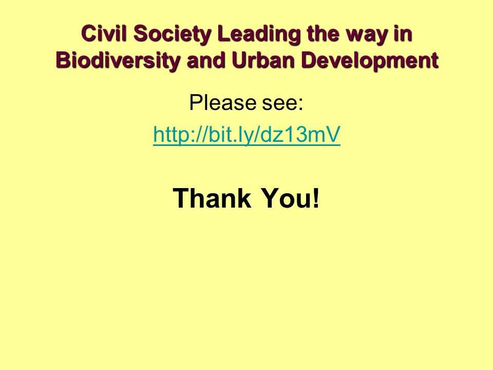 Civil Society Leading the way in Biodiversity and Urban Development Please see: http://bit.ly/dz13mV Thank You!