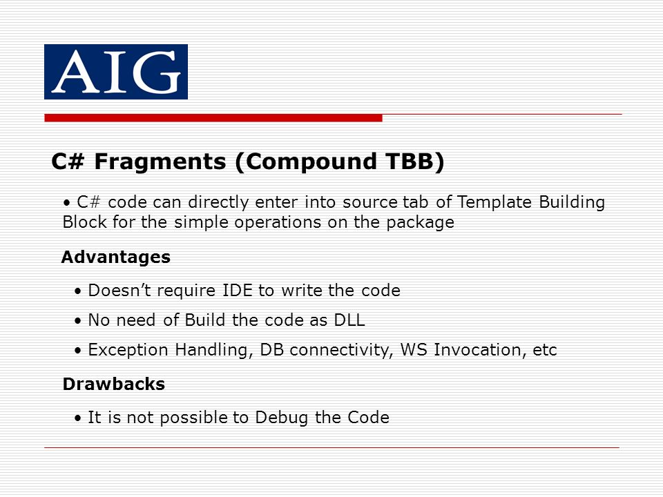 C# Fragments (Compound TBB) C# code can directly enter into source tab of Template Building Block for the simple operations on the package Advantages