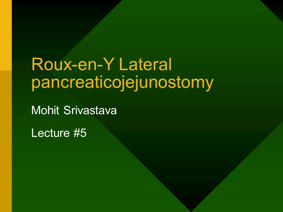 Roux-en-Y Lateral pancreaticojejunostomy Mohit Srivastava Lecture #5
