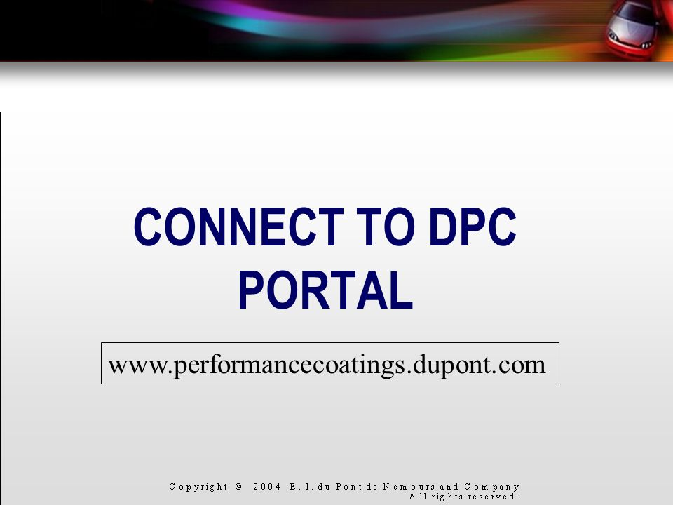 CONNECT TO DPC PORTAL www.performancecoatings.dupont.com