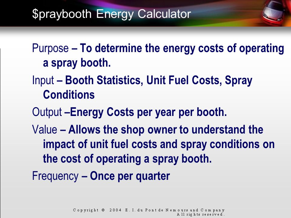 $praybooth Energy Calculator Purpose – To determine the energy costs of operating a spray booth. Input – Booth Statistics, Unit Fuel Costs, Spray Cond