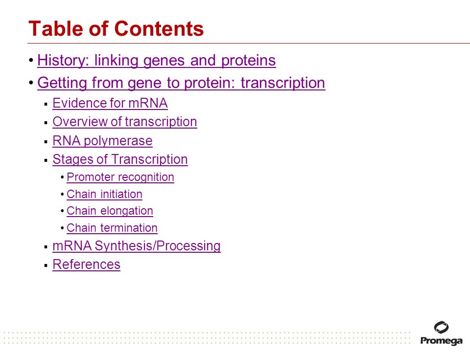 Table of Contents History: linking genes and proteins Getting from gene to protein: transcription Evidence for mRNA Overview of transcription RNA poly