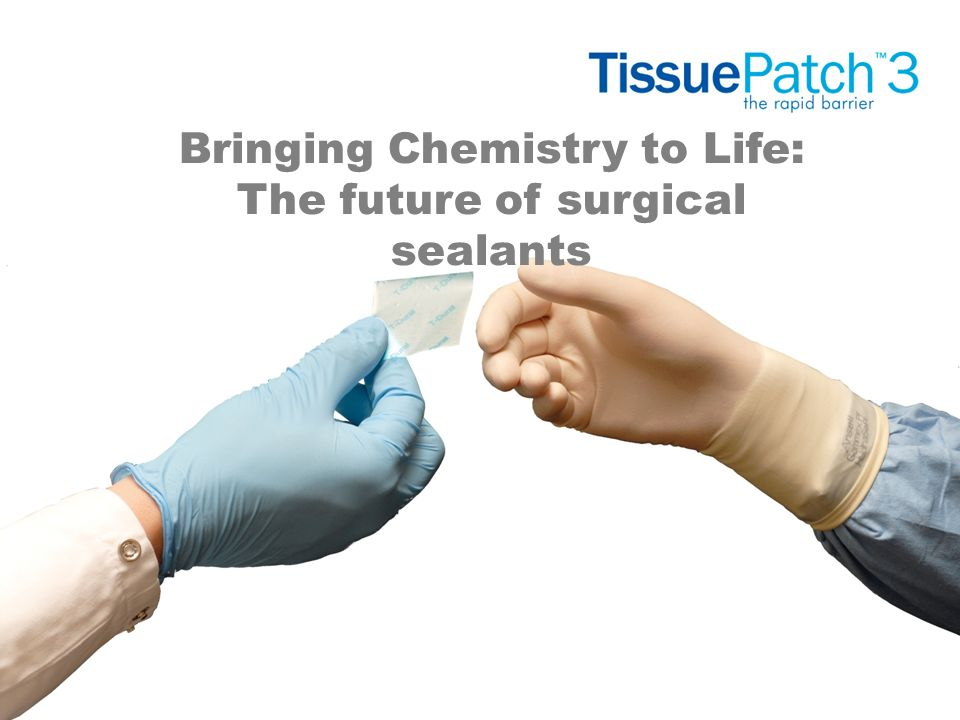 Bringing Chemistry to Life: The future of surgical sealants