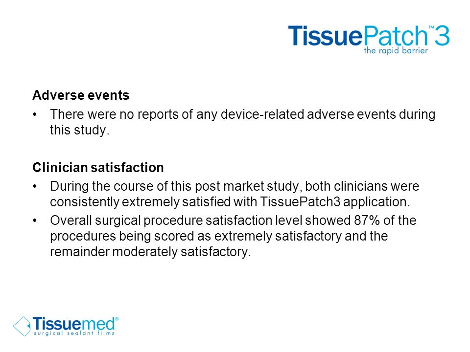Adverse events There were no reports of any device-related adverse events during this study. Clinician satisfaction During the course of this post mar