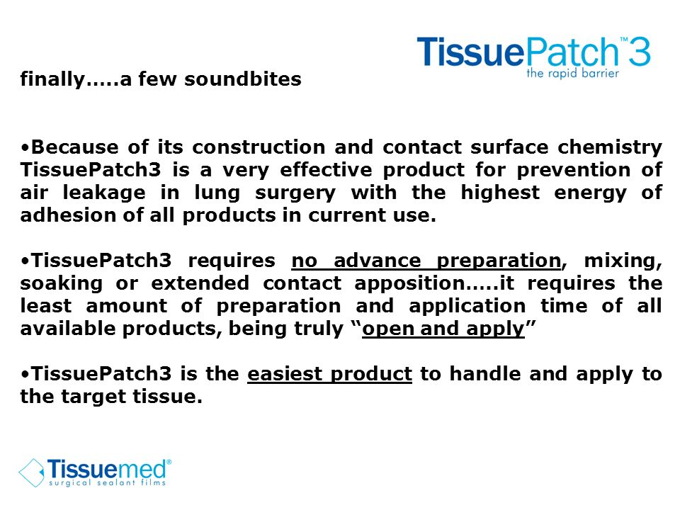 finally…..a few soundbites Because of its construction and contact surface chemistry TissuePatch3 is a very effective product for prevention of air le