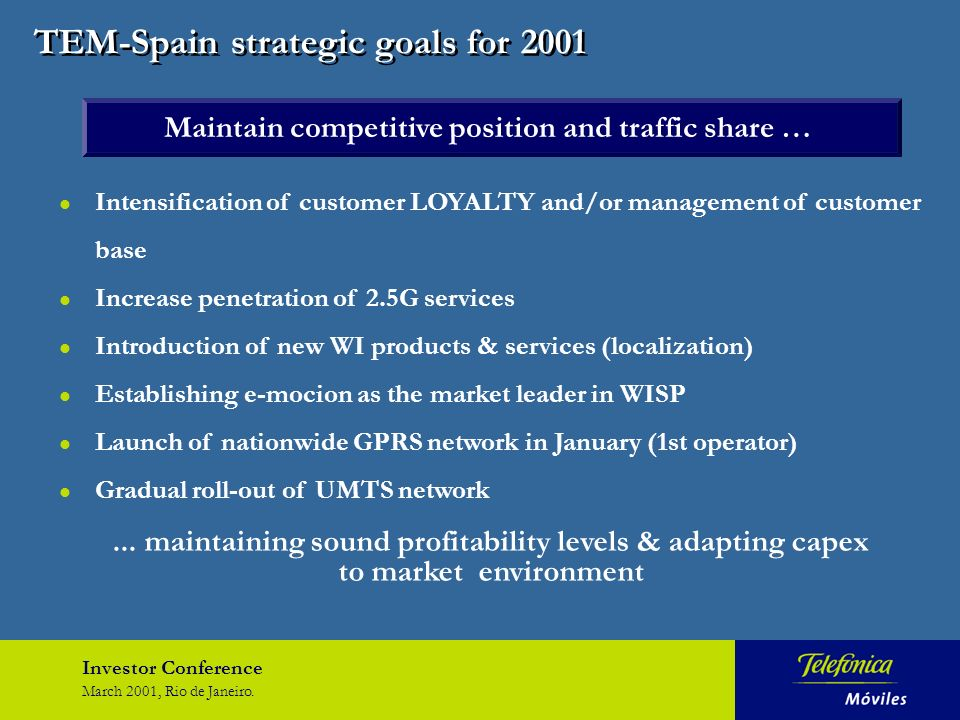 Investor Conference March 2001, Rio de Janeiro. l Intensification of customer LOYALTY and/or management of customer base l Increase penetration of 2.5