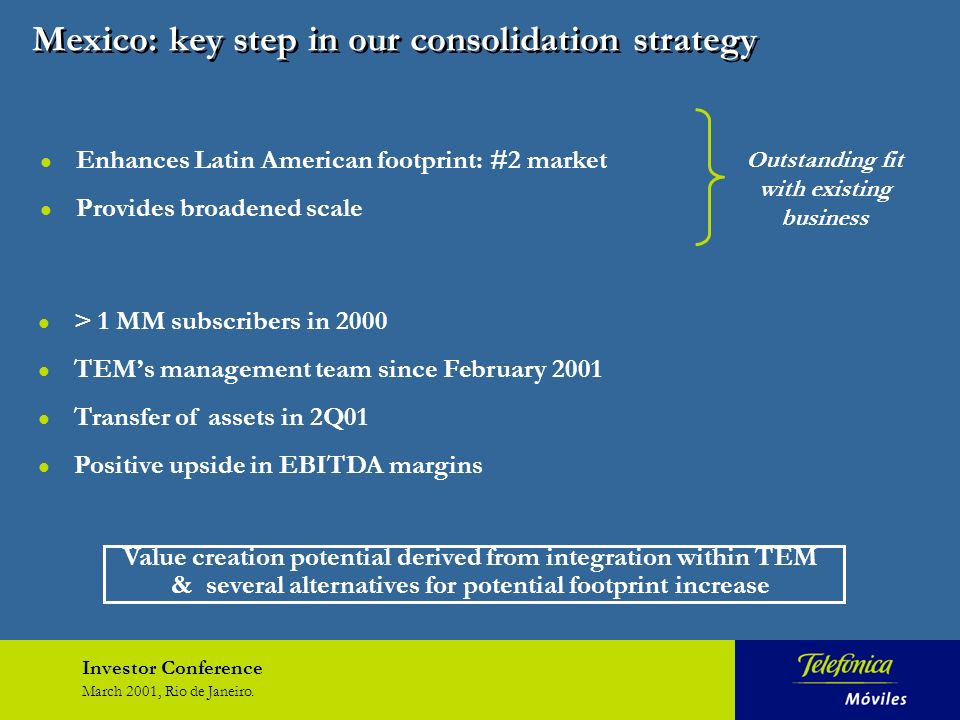 Investor Conference March 2001, Rio de Janeiro. Mexico: key step in our consolidation strategy l Enhances Latin American footprint: #2 market l Provid