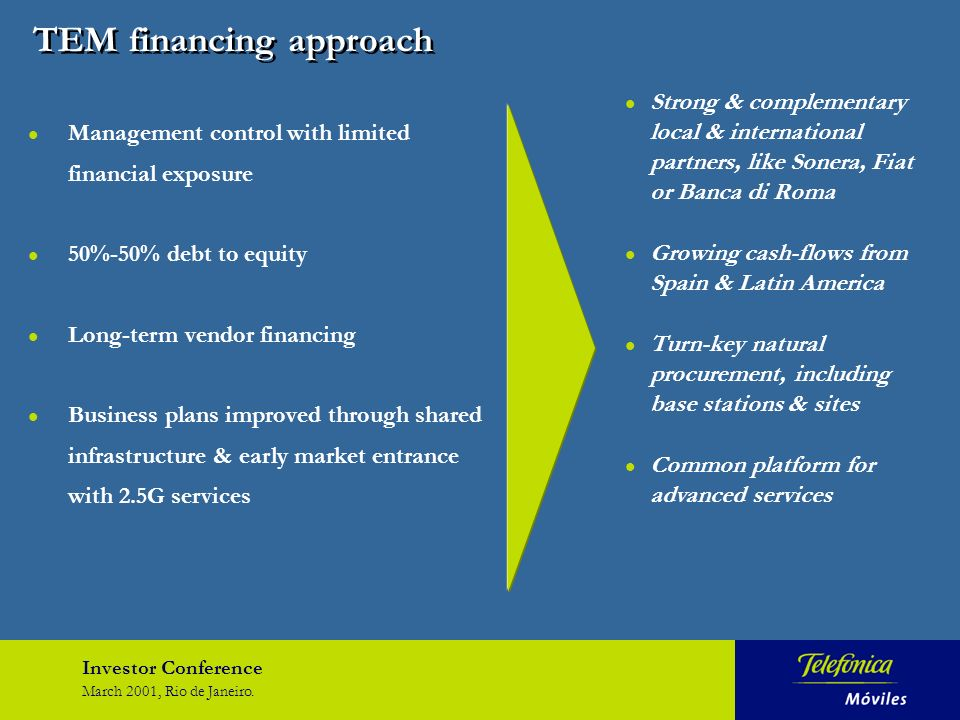 Investor Conference March 2001, Rio de Janeiro. TEM financing approach l Management control with limited financial exposure l 50%-50% debt to equity l