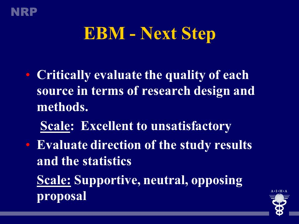 NRP EBM - Steps in Evaluation Level of Evidence Level 1 = large randomized clinical trials or meta analyses of multiple randomized clinical trials Lev
