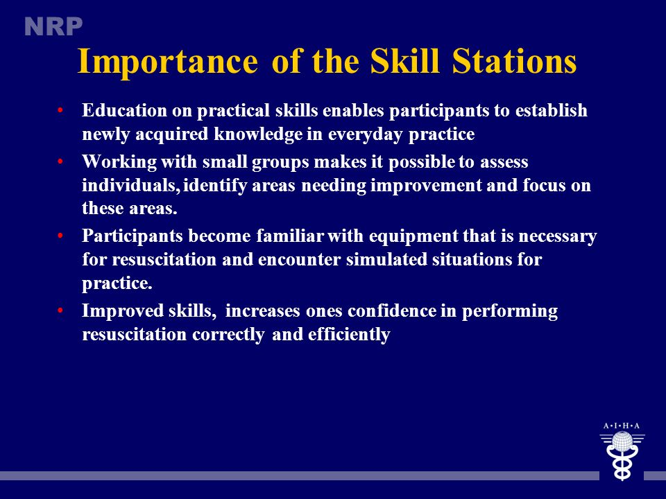 NRP Importance of the Skill Stations The theoretical and practical knowledge of NRP and its implementation in maternity houses, significantly improves