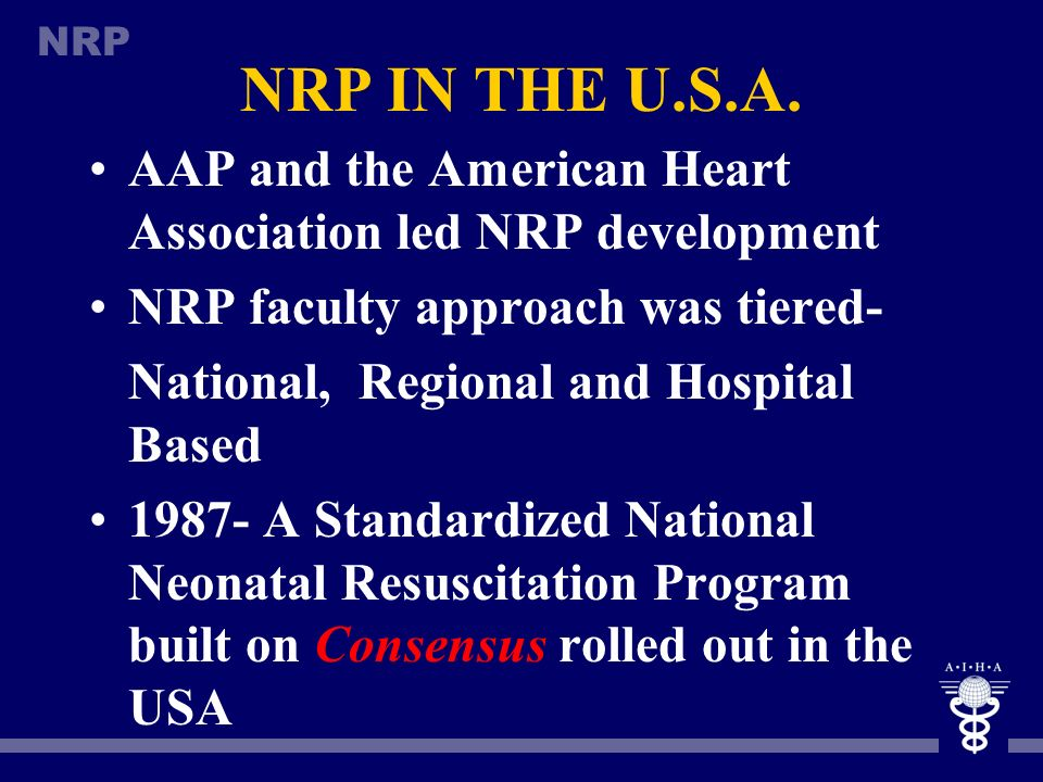 NRP NRP IN THE U.S.A. 1960s Mushrooming of neonatal and high risk OB care 1970s Regionalization of Perinatal Care Community Hospitals played pivotal r