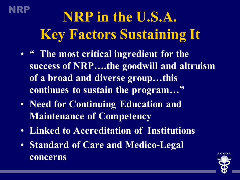 NRP NRP IN THE U.S.A. AAP and the American Heart Association led NRP development NRP faculty approach was tiered- National, Regional and Hospital Base