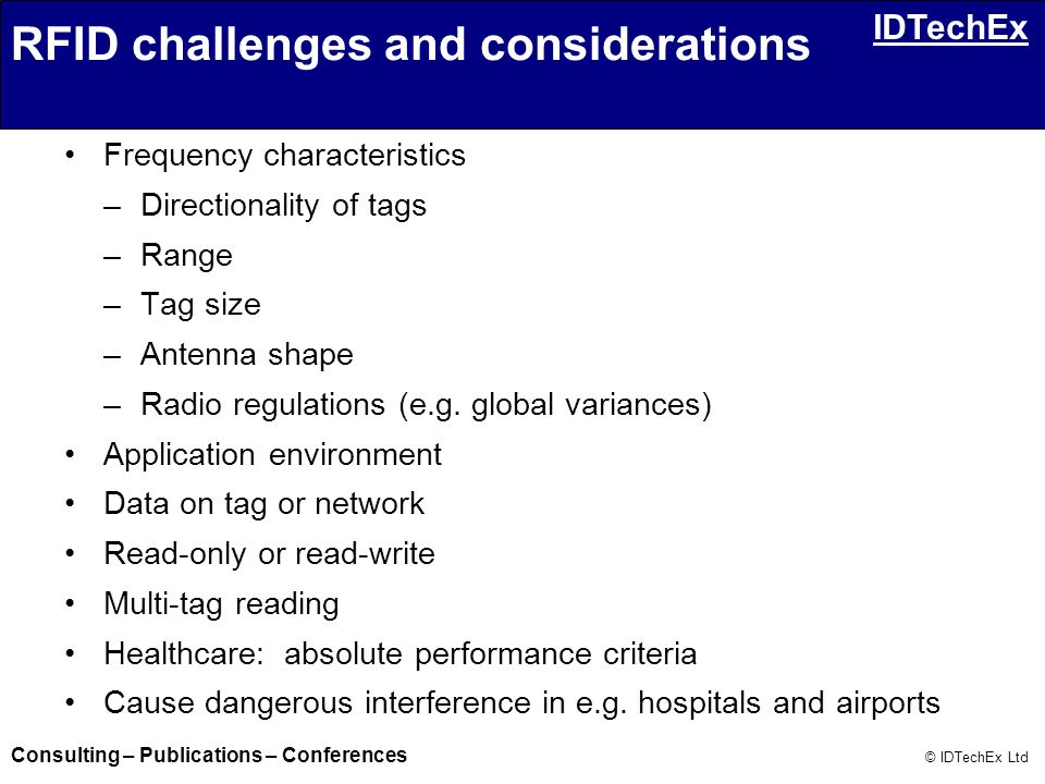 Consulting – Publications – Conferences © IDTechEx Ltd IDTechEx Frequency characteristics –Directionality of tags –Range –Tag size –Antenna shape –Rad