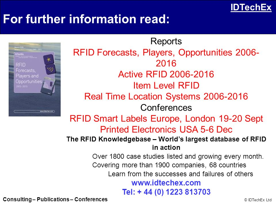 Consulting – Publications – Conferences © IDTechEx Ltd IDTechEx Reports RFID Forecasts, Players, Opportunities 2006- 2016 Active RFID 2006-2016 Item L