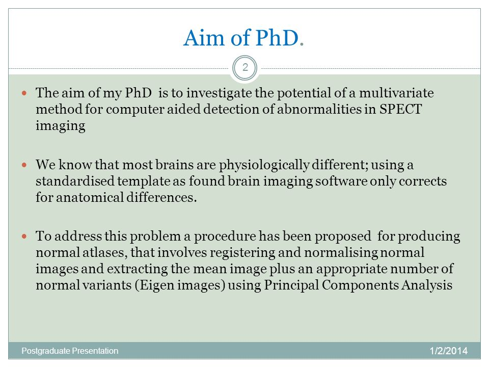 Aim of PhD. The aim of my PhD is to investigate the potential of a multivariate method for computer aided detection of abnormalities in SPECT imaging