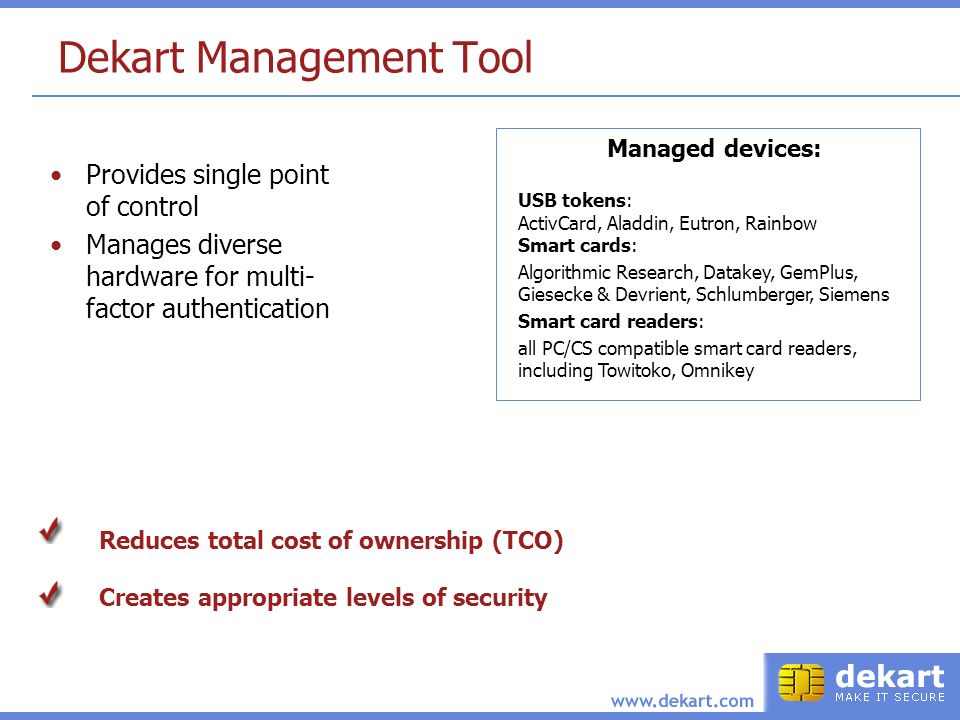 Dekart Management Tool Provides single point of control Manages diverse hardware for multi- factor authentication Reduces total cost of ownership (TCO