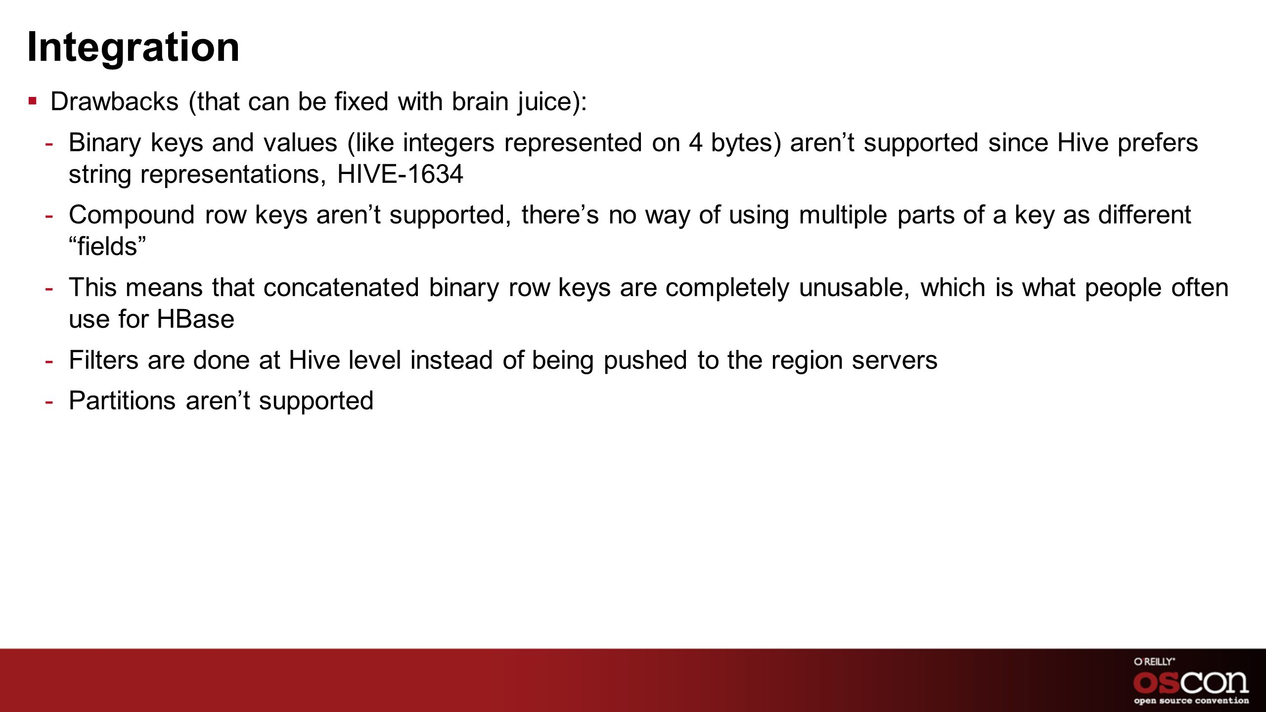 Integration Drawbacks (that can be fixed with brain juice): -Binary keys and values (like integers represented on 4 bytes) arent supported since Hive