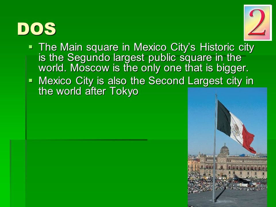 DOS The Main square in Mexico Citys Historic city is the Segundo largest public square in the world.