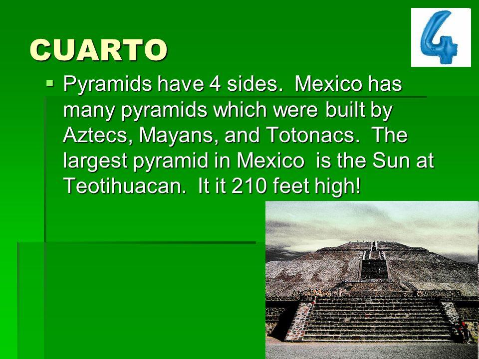CUARTO Pyramids have 4 sides.