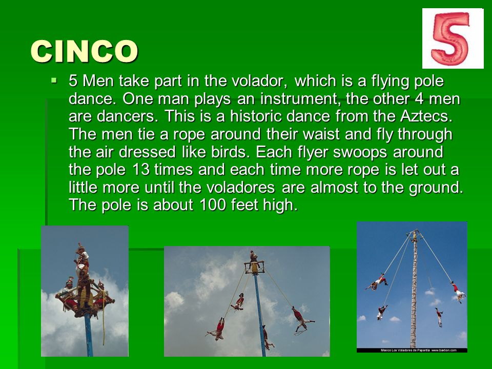 CINCO 5 Men take part in the volador, which is a flying pole dance.