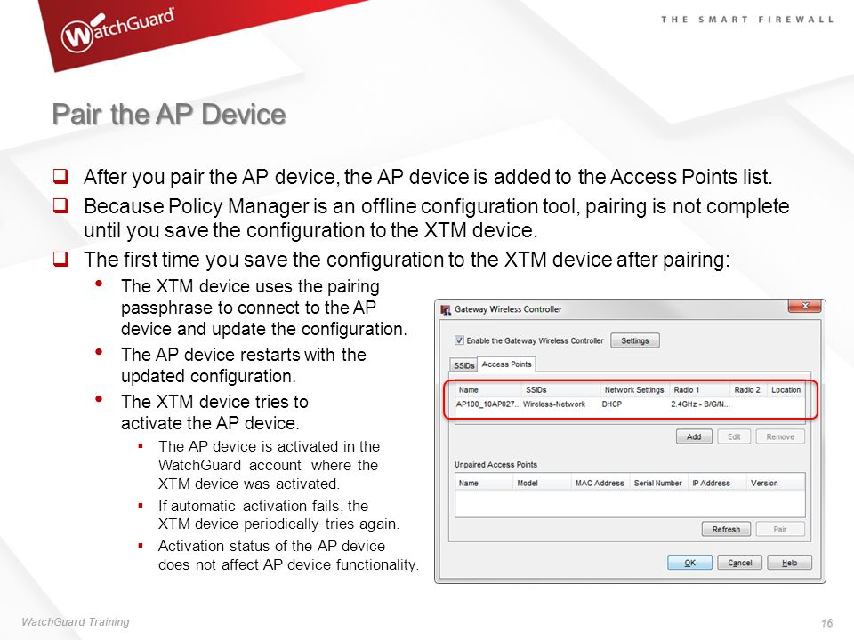 Pair the AP Device After you pair the AP device, the AP device is added to the Access Points list. Because Policy Manager is an offline configuration
