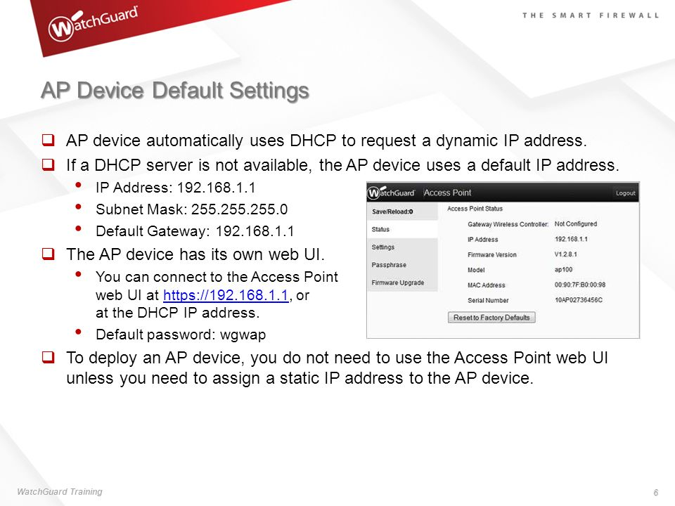 AP Device Default Settings AP device automatically uses DHCP to request a dynamic IP address. If a DHCP server is not available, the AP device uses a
