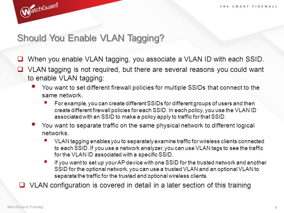 Should You Enable VLAN Tagging? When you enable VLAN tagging, you associate a VLAN ID with each SSID. VLAN tagging is not required, but there are seve
