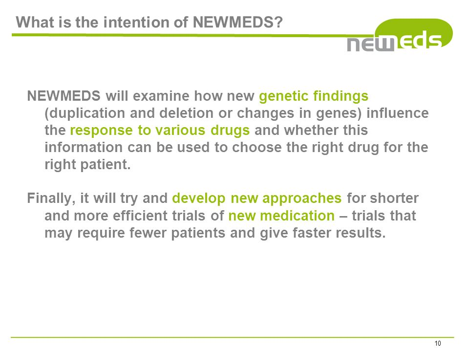 What is the intention of NEWMEDS? NEWMEDS will examine how new genetic findings (duplication and deletion or changes in genes) influence the response