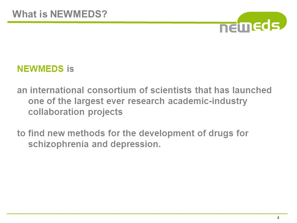 What is NEWMEDS? NEWMEDS is an international consortium of scientists that has launched one of the largest ever research academic-industry collaborati