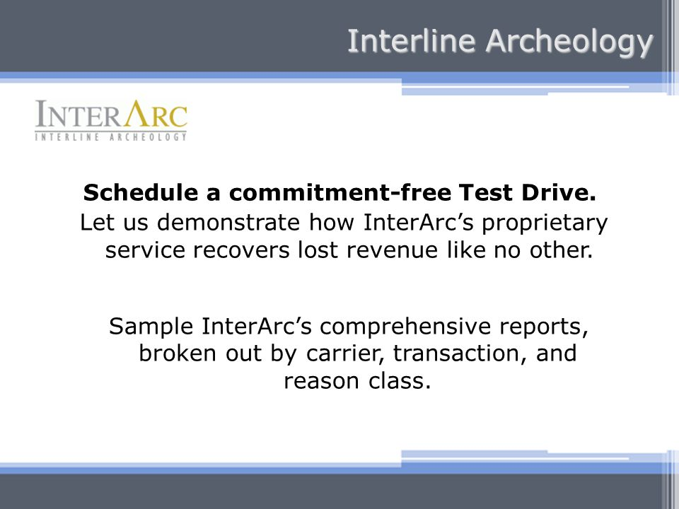Schedule a commitment-free Test Drive. Let us demonstrate how InterArcs proprietary service recovers lost revenue like no other. Sample InterArcs comp